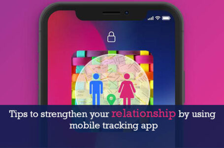 Tips to strengthen your relationship by using mobile tracking app